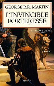 George R. R. Martin - Le trône de fer (A game of Thrones) Tome 5 : L'invincible forteresse.