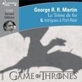 George R. R. Martin et Bernard Métraux - Le trône de fer (A game of Thrones) Tome 6 : Intrigues à Port-Réal.