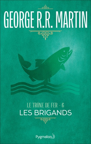 Le trône de fer (A game of Thrones) Tome 6 Les brigands