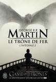 George R. R. Martin - Le Trône de fer l'Intégrale (A game of Thrones) Intégrale Tome 5 : Le bûcher d'un roi ; Les dragons de Meereen ; Une danse avec les dragons.