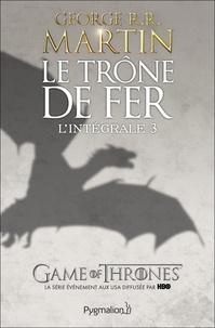 George R. R. Martin - Le Trône de fer l'Intégrale (A game of Thrones) Tome 3 : .