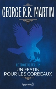 George R.R. Martin et Jean Sola - Le Trône de Fer (Tome 12) - Un festin pour les corbeaux.