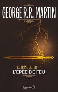 George R.R. Martin et Jean Sola - Le Trône de Fer (Tome 7) - L'épée de Feu.