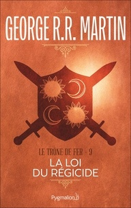 George R.R. Martin et Jean Sola - Le Trône de Fer (Tome 9) - La loi du régicide.