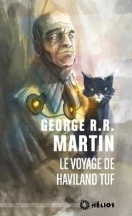 George R. R. Martin - Le voyage de Haviland Tuf.