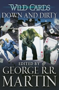 George R.R. Martin - Wild Cards: Down and Dirty.