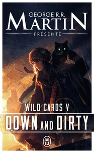 George R. R. Martin - Wild Cards Tome 5 : Down and Dirty.