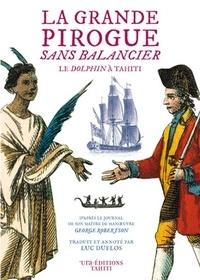 George Robertson - La grande pirogue sans balancier - D'après le Journal de son maître de manœuvre Georges Robertson.