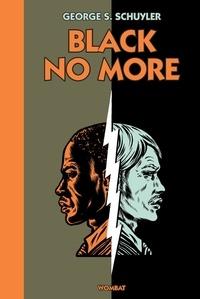 George Samuel Schuyler - Black No More - Ou le récit d'étranges et merveilleux travaux scientifiques au pays de la liberté entre 1933 et 1940 après J.-C..