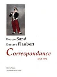 George Sand et Gustave Flaubert - Correspondance George Sand - Gustave Flaubert (1863-1876).