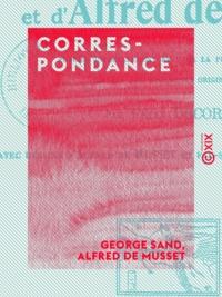 George Sand et Alfred de Musset - Correspondance.