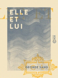 George Sand - Elle et Lui.