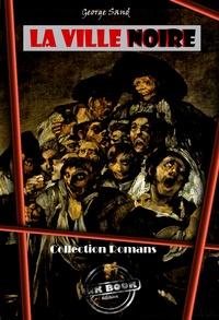 George Sand - La Ville Noire - édition intégrale.