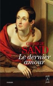 George Sand - Le dernier amour.