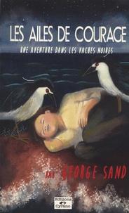 George Sand - Les ailes de courage - Une aventure dans les Vaches Noires.