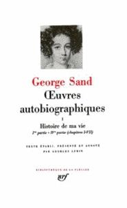 George Sand - OEUVRES AUTOBIOGRAPHIQUES : HISTOIRE DE MA VIE. - Tome 1, 1ère partie - 4ème partie (chapitres 1-7), Texte établi, présenté et annoté par Georges Lubin.