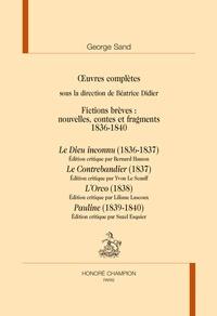 George Sand - Oeuvres complètes - Fictions brèves : nouvelles, contes et fragments (1836-1840) Le Dieu inconnu ; Le Contrebandier ; L'Orco ; Pauline.