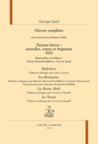 George Sand - Oeuvres complètes - Fictions brèves : nouvelles, contes et fragments (1832) Melchior ; La Marquise ; La Reine Mab ; Le Toast.
