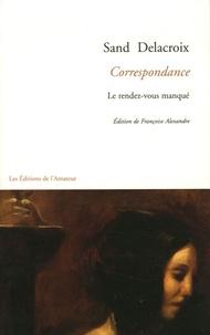 George Sand et Eugène Delacroix - Sand Delacroix Correspondance - Le rendez-vous manqué.