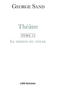George Sand - Théâtre - Tome 13, Le Démon du foyer.