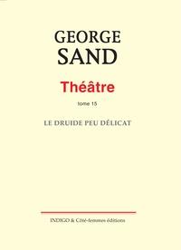 George Sand - Théâtre - Tome 15, Le Druide peu délicat.