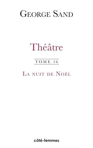 George Sand - Théâtre - Tome 16, La Nuit de Noël.