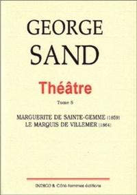 George Sand - Théâtre - Tome 5, Marguerite de Sainte-Gemme (1859) ; Le marquis de Villemer (1864).