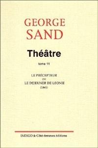 George Sand - Théâtre - Tome 11, Le précepteur ou le déjeuner de Léonie.