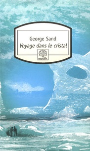 George Sand - Voyage dans le cristal.
