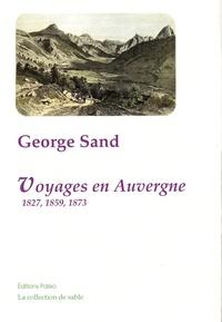 George Sand - Voyages en Auvergne - 1827, 1859, 1873.
