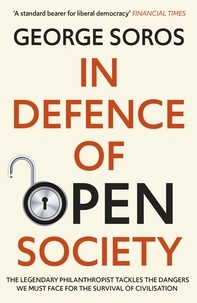 George Soros - In Defence of Open Society - The Legendary Philanthropist Tackles the Dangers We Must Face for the Survival of Civilisation.