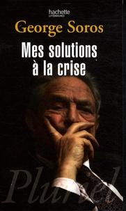 George Soros - Mes solutions à la crise.