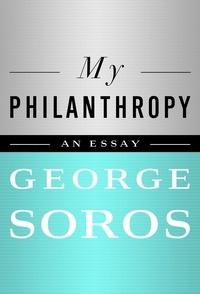George Soros - My Philanthropy.