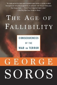 George Soros - The Age of Fallibility - Consequences of the War on Terror.