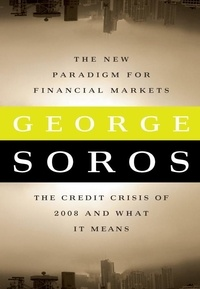 George Soros - The New Paradigm for Financial Markets : The Credit Crisi of 2008 and What it Means.