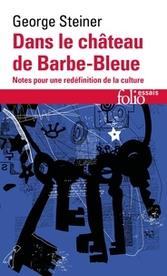 George Steiner - Dans le château de Barbe-Bleue - Notes pour une redéfinition de la culture.