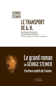 George Steiner - Le transport de A. H..