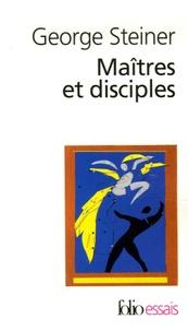 George Steiner - Maîtres et disciples.