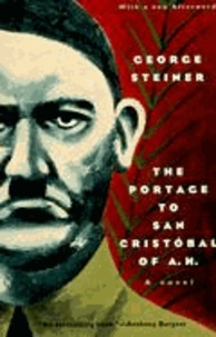 George Steiner - The Portage to San Cristobal of A. H..