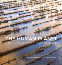 George Steinmetz - The Human Planet - Earth at the dawn of the Anthropocene.