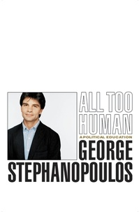 George Stephanopoulos - All Too Human - A Political Education.