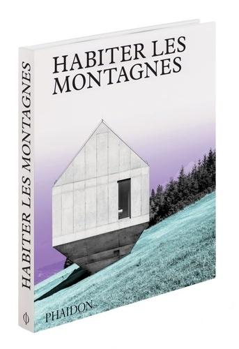 Habiter les montagnes. Maisons contemporaines à la montagne