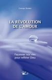 George Verwer - La révolution de l'amour - Façonner nos vies pour refléter Dieu.