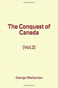 Téléchargement d'ebooks gratuits kindle pc The Conquest of Canada (Vol.2) PDB RTF par George Warburton (Litterature Francaise) 9782366597899