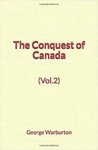 George Warburton - The Conquest of Canada (Vol.2).