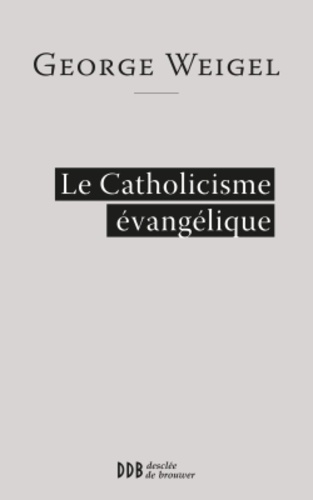 George Weigel - Le catholicisme évangélique.