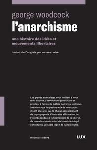 George Woodcock et Nicolas Calvé - L'anarchisme - Une histoire des idées et mouvements libertaires.