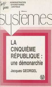 Georgel - La Cinquième République - Une démonarchie.