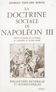 Georges-Édouard Boilet et Gabriel de la Varende - La doctrine sociale de Napoléon III - Réalisations nationales et internationales, documents authentiques.