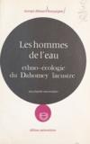 Georges Édouard Bourgoignie - Les hommes de l'eau - Ethno-écologie du Dahomey lacustre.